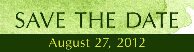 SAVE THE DATE - August 27, 2012