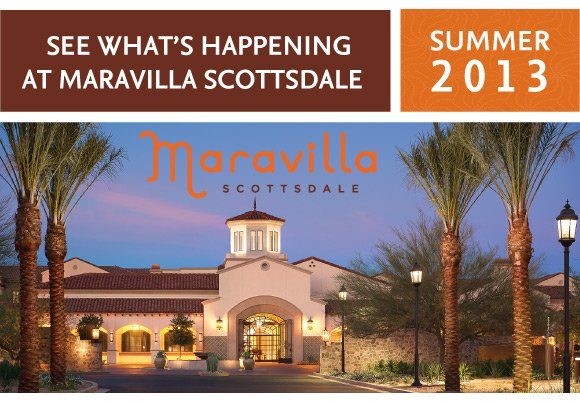 SEE WHAT'S HAPPENING AT MARAVILLA SCOTTSDALE - SUMMER 2013