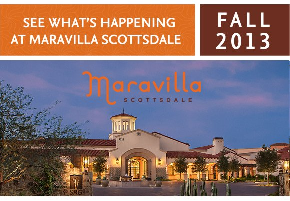 SEE WHAT'S HAPPENING AT MARAVILLA SCOTTSDALE - FALL 2013