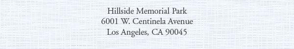 Hillside Memorial Park, 6001 W. Centinela Avenue, Los Angeles, CA 90045