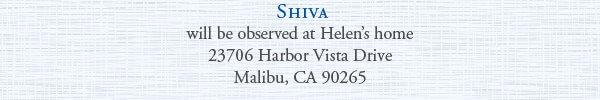 Shivawill be observed at Helen's home, 23706 Harbor Vista Drive, Malibu, CA 90265