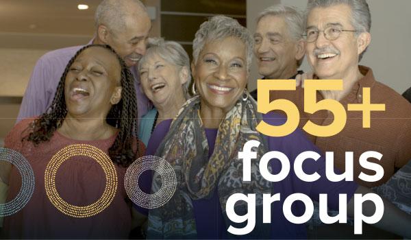 55+ focus group