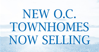 NEW O.C. TOWNHOMES NOW SELLING