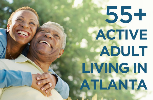 55+ ACTIVE ADULT LIVING IN ATLANTA